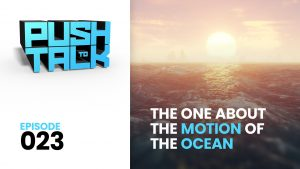 ep023 300x169 - Push to Talk: Episode 023 - The One About the Motion of the Ocean